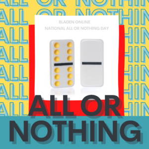 Celebrating National All or Nothing Day!