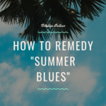How To Remedy the End of Summer Blues